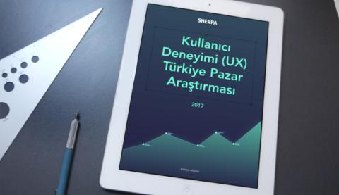 Sherpa – Kullanıcı Deneyimi (UX) Türkiye Pazar Araştırması Raporu 2017