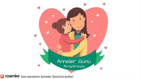 Roamler – Türkiye'den Anneler Günü Araştırması