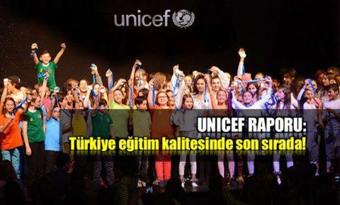UNICEF Raporu: Türkiye eğitim kalitesinde sonuncu!