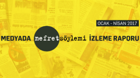 Medyada Nefret Söylemi Ocak-Nisan 2017 Raporu