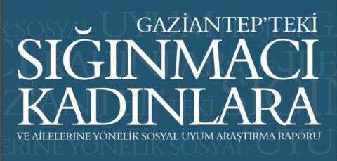KADEM – Gaziantep'teki Sığınmacı Kadınlara ve Ailelerine Yönelik Sosyal Uyum Araştırma Raporu